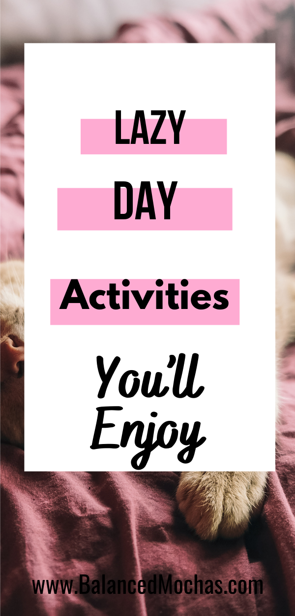 Lazy day activities you'll enjoy