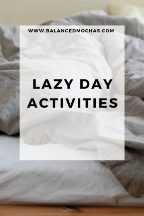 Lazy Day Activities - because some days you just need to