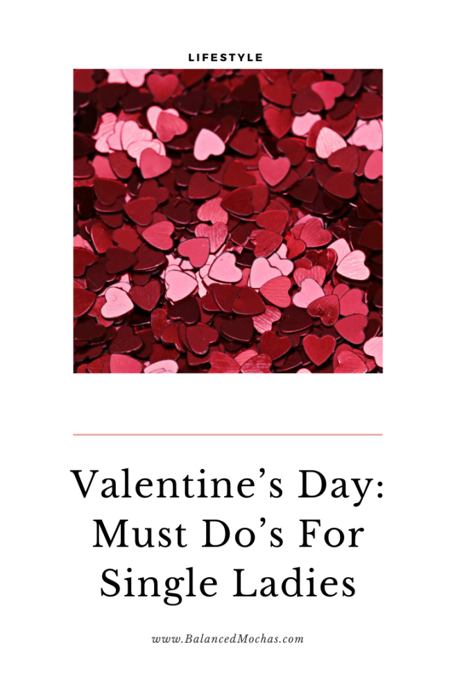 Valentine's Day: Must Do's For Single Ladies #Valentine'sDay #selfcare #selflove